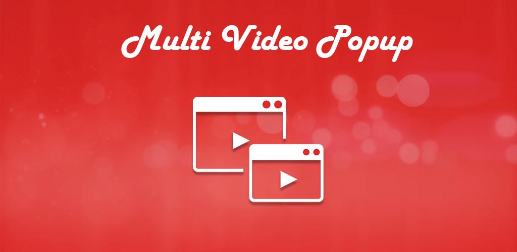 Video Popup Player :Multiple Video Popups v1 20 (Pro) APK