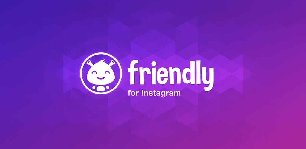 Friendly for Instagram v1 0 6 (Unlocked) APK | ApkMagic