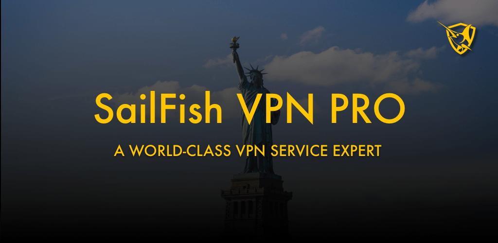 SailFish VPN Pro – Unlimited Free & Super VPN Proxy v3 0 0